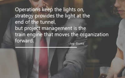 Project Management is the Train Engine that Moves the Organization Forward.