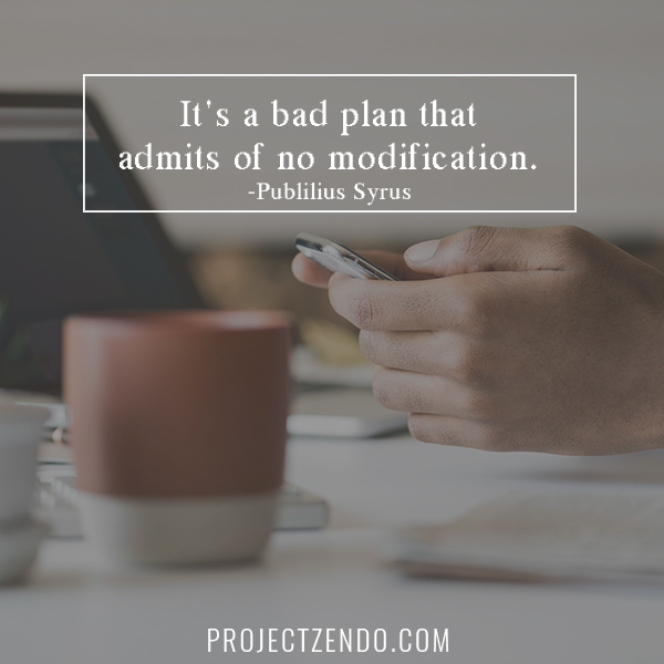 It's a bad plan that admits of no modification.